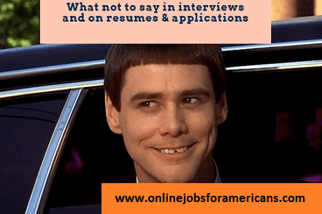 What not to say on job applications and resumes and in interviews