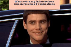 what not to say in interviews - resumes - applications