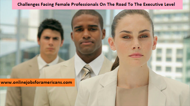 Challenges Facing Female Professionals On The Road To The Executive Level